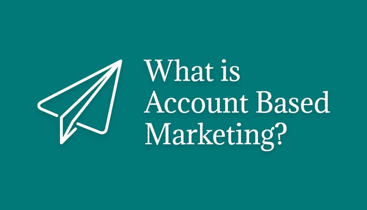 What is Account Based Marketing and How to Use It to Boost Your B2B Marketing?